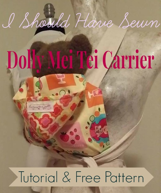 Doll Mei Tai Carrier Tutorial AND Free Pattern! - I Should Have Sewn